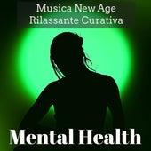 Mental Health - Musica New Age Rilassante Curativa per Esercizi Meditazione Dormire Benessere Ciclo di Energia con Suoni della Natura Strumentali Calmanti by Various Artists