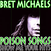 Poison Songs - Show Me Your Hits by Bret Michaels