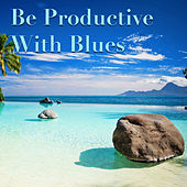 Be Productive With Blues von Various Artists