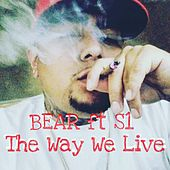 The Way We Live (feat. S1) by Bear