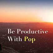 Be Productive With Pop von Various Artists