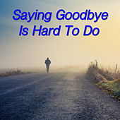 Saying Goodbye Is Hard To Do by Various Artists
