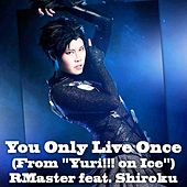 You Only Live Once (From