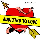 Addicted to Love de Roderic Reece