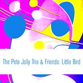 The Pete Jolly Trio & Friends: Little Bird by Pete Jolly