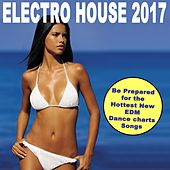 Electro House 2017 (Be Prepared for the Hottest New EDM Dance Chart Songs) & DJ Mix von Various Artists