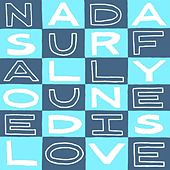 All You Need Is Love by Nada Surf