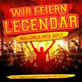 Wir feiern legendär - Mallorca Hits 2017 - Party Fieber Schlager von Helmut und den DJ's von Various Artists