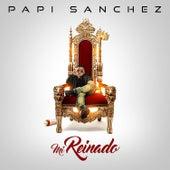 Mi Reinado by Papi Sanchez
