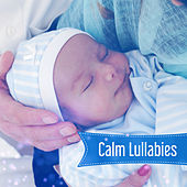 Calm Lullabies – Classic Music for Babies, Lullabies, Sweet Dreams, Relaxing Music by Bedtime Baby
