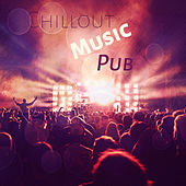 Chillout Music Pub – Deep Beats of chillout Music for Bar & Club, Chillout Pub von Ibiza Chill Out