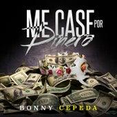 Me Case por Dinero by Bonny Cepeda