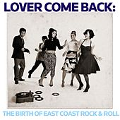 Lover Come Back: The Birth of East Coast Rock & Roll by Various Artists