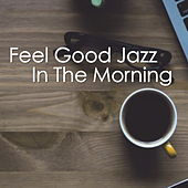 Feel Good Jazz In The Morning de Various Artists