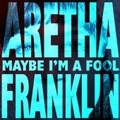 Maybe I'm A Fool by Aretha Franklin