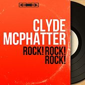 Rock! Rock! Rock! (Mono Version) von Clyde McPhatter