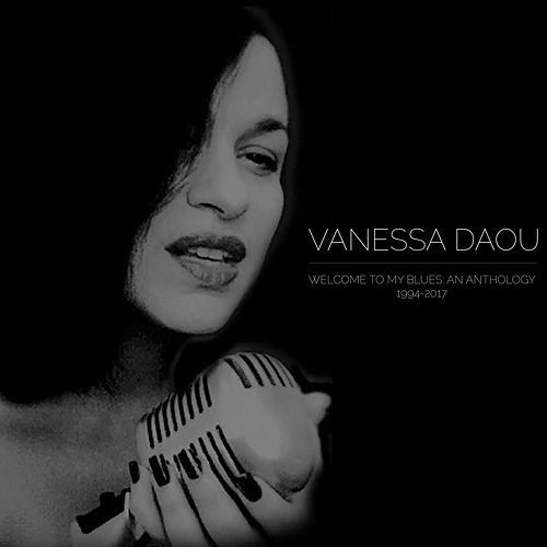 Welcome to My Blues: An Anthology (1994-2017) by Vanessa Daou