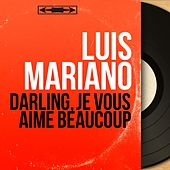 Darling, je vous aime beaucoup (Mono Version) von Luis Mariano