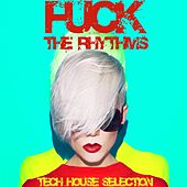 Fuck the Rhythms (Tech House Selection) by Various Artists
