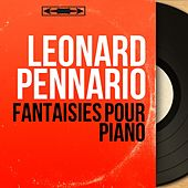 Fantaisies pour piano (Mono Version) by Leonard Pennario
