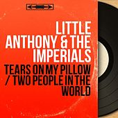 Tears on My Pillow / Two People in the World (Mono Version) by Little Anthony and the Imperials
