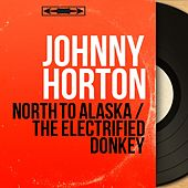 North to Alaska / The Electrified Donkey (Mono Version) de Johnny Horton
