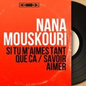 Si tu m'aimes tant que ça / Savoir aimer (Mono Version) von Nana Mouskouri