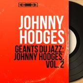 Géants du jazz: Johnny Hodges, Vol. 2 (Mono Version) von Johnny Hodges