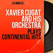 Plays Continental Hits (Mono Version) de Xavier Cugat & His Orchestra