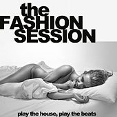 The Fashion Session (Play the House, Play the Beats) de Various Artists