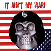 It Ain't My War! by Various Artists