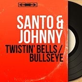 Twistin' Bells / Bullseye (Mono Version) di Santo and Johnny