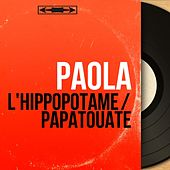 L'hippopotame / Papatouate (Mono Version) de Paola