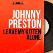 Leave My Kitten Alone (Mono Version) de Johnny Preston