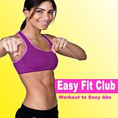 Easy Fit Club, Workout to Sexy Abs (128 Bpm) & DJ Mix (The Best Music for Aerobics, Pumpin' Cardio Power, Crossfit, Plyo, Exercise, Steps, Pilo, Barré, Routine, Curves, Sculpting, Abs, Butt, Lean, Twerk, Slim Down Fitness Workout) by Various Artists