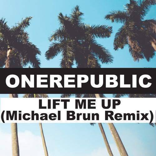 Lift Me Up (Michael Brun Remix) by OneRepublic