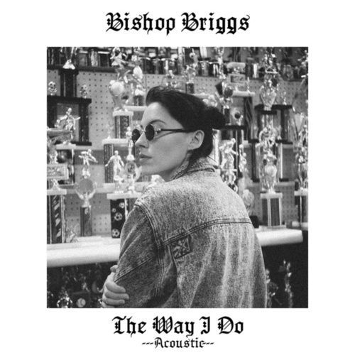 The Way I Do (Acoustic) by Bishop Briggs