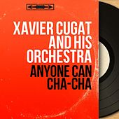 Anyone Can Cha-Cha (Mono Version) de Xavier Cugat & His Orchestra