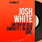 On Top of Old Smokey / Black Girl (Mono Version) by Josh White