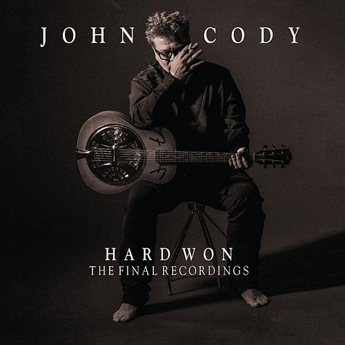 Hard Won: The Final Recordings by John Cody