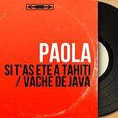 Si t'as été à Tahiti / Vache de java (Mono Version) de Paola