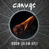 Boom (Blow Up)! by Canvas