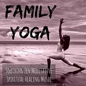 Family Yoga - Soothing Zen Meditaitve Spiritual Healing Music for Autogenic Training Pure Energy Deep Focus with Relaxing Instrumental New Age Sounds by Yoga Music for Kids Masters