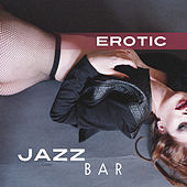 Erotic Jazz Bar – Sexy Chilled Jazz, Instrumental Music, Romantic Jazz Hits by Acoustic Hits