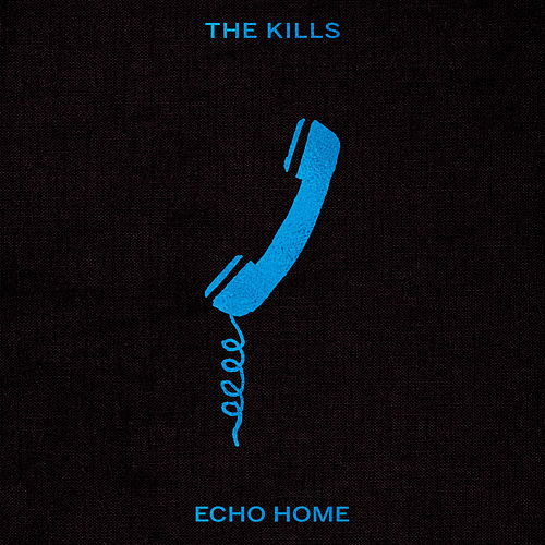 Echo Home (Acoustic) by The Kills