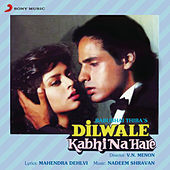Dilwale Kabhi Na Hare (Original Motion Picture Soundtrack) by Various Artists