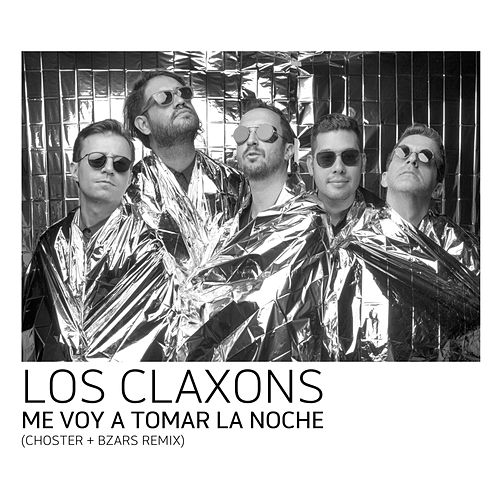 Me Voy a Tomar la Noche (Choster + Bzars Remix) de Los Claxons