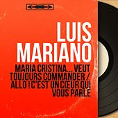 Maria Cristina... veut toujours commander / Allo ! c'est un cœur qui vous parle (Mono Version) von Luis Mariano