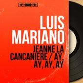 Jeanne la cancanière / Ay, Ay, Ay, Ay (Mono Version) von Luis Mariano
