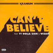 Can't Believe (feat. Ty Dolla $ign & WizKid) von Kranium